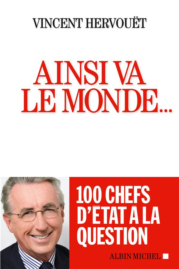 AINSI VA LE MONDE... 100 CHEFS D'ETAT A LA QUESTION